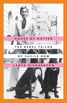 House of Nutter : the rebel tailor of Savile Row / Lance Richardson.