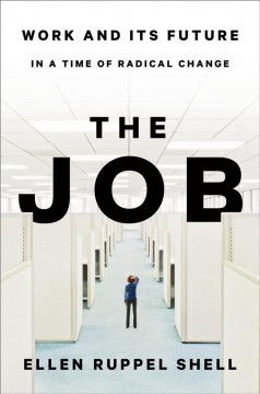 The job : work and its future in a time of radical change / Ellen Ruppel Shell. - Ellen Ruppel Shell.