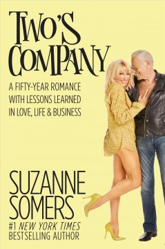 Two's company : a fifty-year romance with lessons learned in love, life & business / Suzanne Somers. - Suzanne Somers.