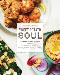 Sweet potato soul : 100 easy vegan recipes for the southern flavors of smoke, sugar, spice, and soul / Jenné Claiborne.