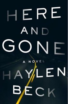 Here and gone : a novel / by Haylen Beck.
