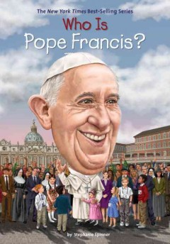 Who is Pope Francis? /  by Stephanie Spinner ; illustrated by Dede Putra. - by Stephanie Spinner ; illustrated by Dede Putra.