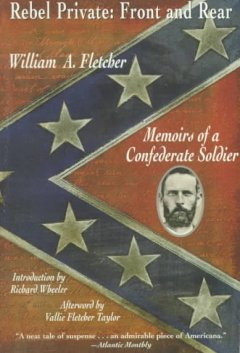 Rebel private, front and rear : memoirs of a Confederate soldier / by William A. Fletcher ; introduction by Richard Wheeler ; afterword by Vallie Fletcher Taylor. - by William A. Fletcher ; introduction by Richard Wheeler ; afterword by Vallie Fletcher Taylor.