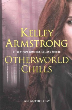 Otherworld chills : final tales of the otherworld / Kelley Armstrong.