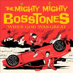 When God was great /  the Mighty Mighty Bosstones. - the Mighty Mighty Bosstones.