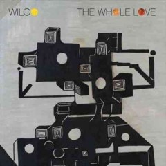 The whole love /  Wilco.