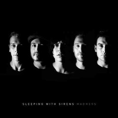Madness /  Sleeping with Sirens. - Sleeping with Sirens.