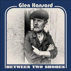 Between two shores /  Glen Hansard. - Glen Hansard.