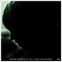 If all I was was black /  Mavis Staples.