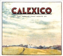 The thread that keeps us /  Calexico. - Calexico.