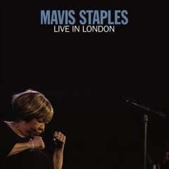 Live in London /  Mavis Staples. - Mavis Staples.