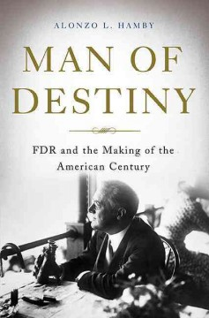 Man of destiny : FDR and the making of the American century / Alonzo L. Hamby. - Alonzo L. Hamby.
