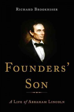 Founders' son : a life of Abraham Lincoln / Richard Brookhiser.