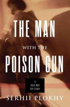 The man with the poison gun : a Cold War spy story / Serhii Plokhy. - Serhii Plokhy.