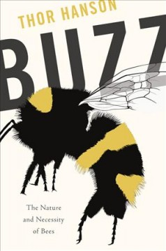 Buzz : the nature and necessity of bees / Thor Hanson.