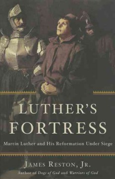 Luther's fortress : Martin Luther and his Reformation under siege / James Reston, Jr.