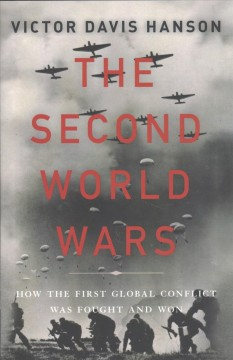 The second world wars : how the first global conflict was fought and won / Victor Davis Hanson.