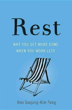 Rest : why you get more done when you work less / Alex Soojung-Kim Pang. - Alex Soojung-Kim Pang.