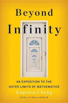Beyond infinity : an expedition to the outer limits of mathematics / Eugenia Cheng.