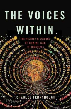 The voices within : the history and science of how we talk to ourselves / Charles Fernyhough. - Charles Fernyhough.