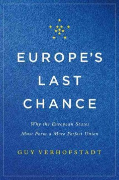 Europe's last chance : why the European states must form a more perfect union / Guy Verhofstadt.