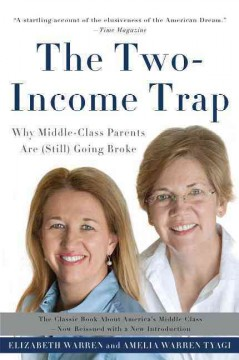 The two-income trap : why middle-class mothers and fathers are going broke / Elizabeth Warren, Amelia Warren Tyagi.