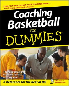 Coaching basketball for dummies /  by National Alliance for Youth Sports with Greg Bach.
