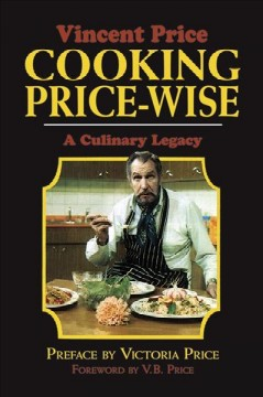 Cooking Price-wise : a culinary legacy / Vincent Price ; foreword by George Romero ; afterword by V. B. Price.