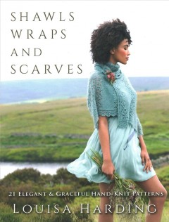 Shawls, wraps and scarves : 21 elegant & graceful hand-knit patterns / Louisa Harding. - Louisa Harding.