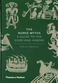 The Norse Myths : A Guide to the Gods and Heroes / Carolyne Larrington. - Carolyne Larrington.