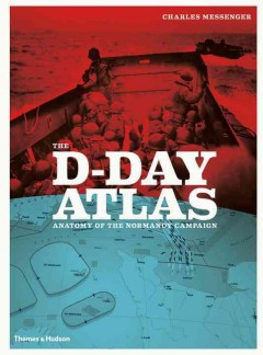 The D-Day atlas : anatomy of the Normandy Campaign / Charles Messenger.