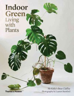 Indoor green : living with plants / Bree Claffey; photography by Lauren Bamford.