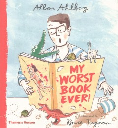 My worst book ever! /  by Allan Ahlberg ; with pictures by Bruce Ingman. - by Allan Ahlberg ; with pictures by Bruce Ingman.