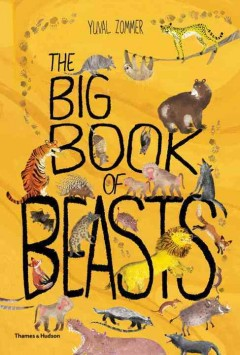 The big book of beasts /  words and pictures, Yuval Zommer ; beast expert, Barbara Taylor.
