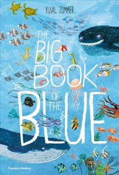 The big book of the blue /  words and pictures, Yuval Zommer ; sea life expert, Barbara Taylor. - words and pictures, Yuval Zommer ; sea life expert, Barbara Taylor.