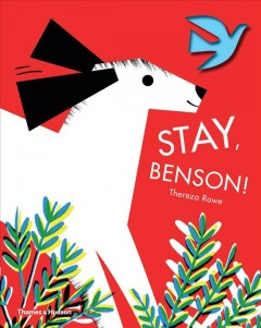 Stay, Benson! /  Thereza Rowe.