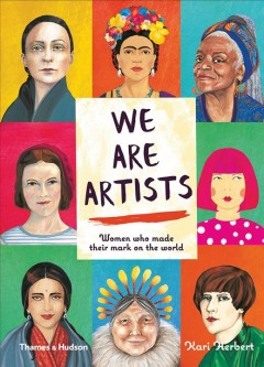 We are artists : women who made their mark on the world / stories and illustrations by Kari Herbert. - stories and illustrations by Kari Herbert.