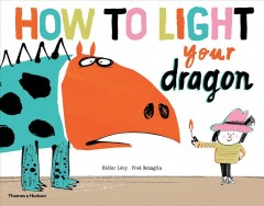 How to light your dragon /  Didier Lévy ; Fred Benaglia. - Didier Lévy ; Fred Benaglia.