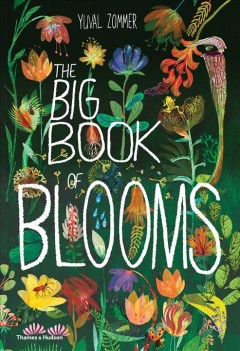 The big book of blooms /  words and pictures by Yuval Zommer ; in association with Royal Botanical Gardens, Kew.