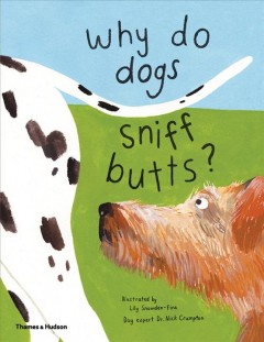 Why do dogs sniff butts? : curious questions about your favorite pet /  illustrated by Lily Snowden-Fine ; dog expert Dr. Nick Crumpton. - illustrated by Lily Snowden-Fine ; dog expert Dr. Nick Crumpton.