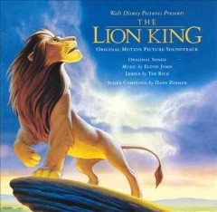The Lion King : original motion picture soundtrack / original songs by Elton John ; lyrics by Tim Rice ; score composed by Hans Zimmer. - original songs by Elton John ; lyrics by Tim Rice ; score composed by Hans Zimmer.