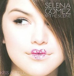Kiss & tell /  Selena Gomez & the Scene.
