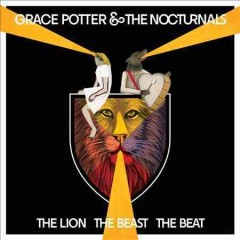 The lion the beast the beat /  Grace Potter & the Nocturnals.