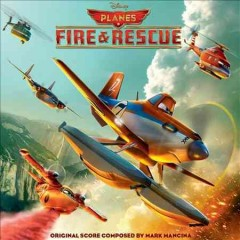 Planes : fire & rescue / original score composed by Mark Mancina.