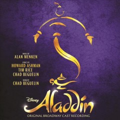 Aladdin : original Broadway cast recording / music by Alan Menken ; lyrics by Howard Ashman, Tim Rice, Chad Beguelin. - music by Alan Menken ; lyrics by Howard Ashman, Tim Rice, Chad Beguelin.