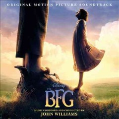 The BFG : original motion picture soundtrack / music composed and conducted by John Williams. - music composed and conducted by John Williams.