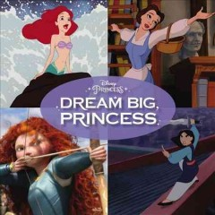 Disney princess : Dream big, princess / Walt Disney Records.