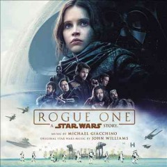 Rogue one : a Star Wars story : [soundtrack] / music by Michael Giacchino ; original Star Wars music by John Williams.