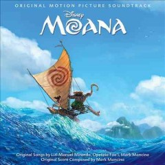 Moana : original motion picture soundtrack / original songs by Lin-Manuel Miranda, Opetaia Foa'i, Mark Mancina ; original score composed by Mark Mancina. - original songs by Lin-Manuel Miranda, Opetaia Foa'i, Mark Mancina ; original score composed by Mark Mancina.