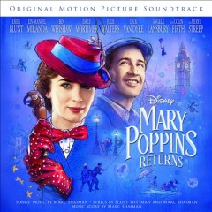 Mary Poppins returns : original motion picture soundtrack / songs: music by Marc Shaiman ; lyrics by Scott Wittman and Marc Shaiman ; music score by Marc Shaiman. - songs: music by Marc Shaiman ; lyrics by Scott Wittman and Marc Shaiman ; music score by Marc Shaiman.